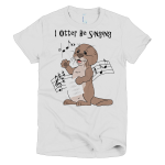 I Otter Be Singing Women's T-shirt