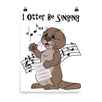 I Otter Be Singing Poster